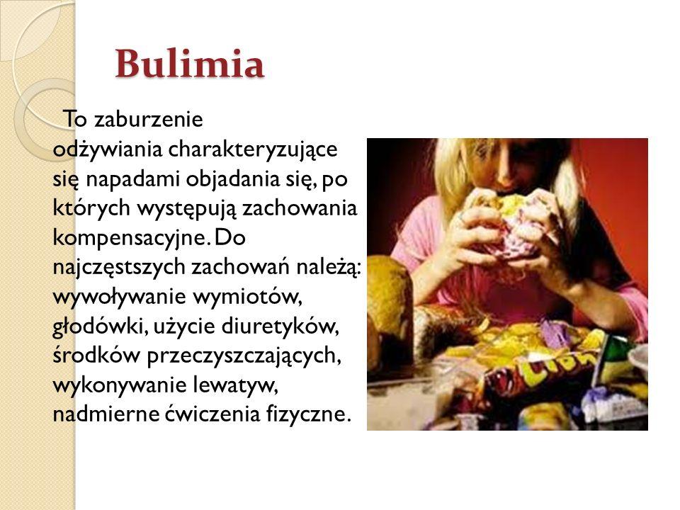 Bulimia To zaburzenie odżywiania charakteryzujące się napadami objadania się, po których występują zachowania kompensacyjne. Do najczęstszych zachowań