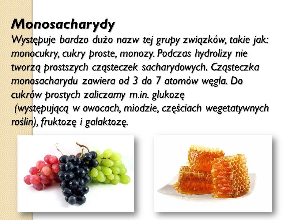 Monosacharydy Występuje bardzo dużo nazw tej grupy związków, takie jak: monocukry, cukry proste, monozy. Podczas hydrolizy nie tworzą prostszych cząst