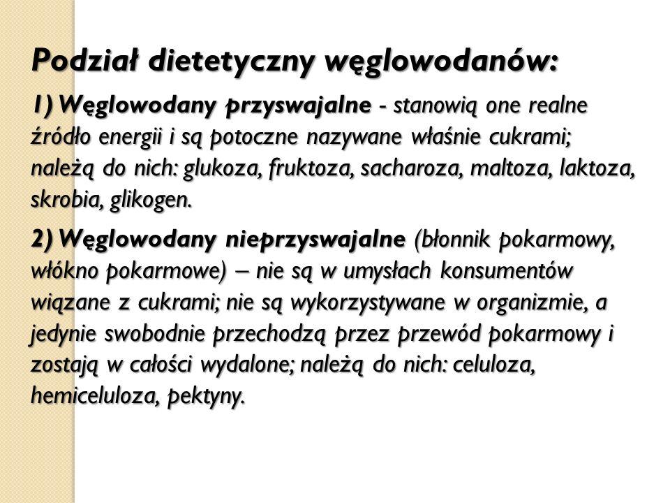 Podział dietetyczny węglowodanów: 1) Węglowodany przyswajalne - stanowią one realne źródło energii i są potoczne nazywane właśnie cukrami; należą do n
