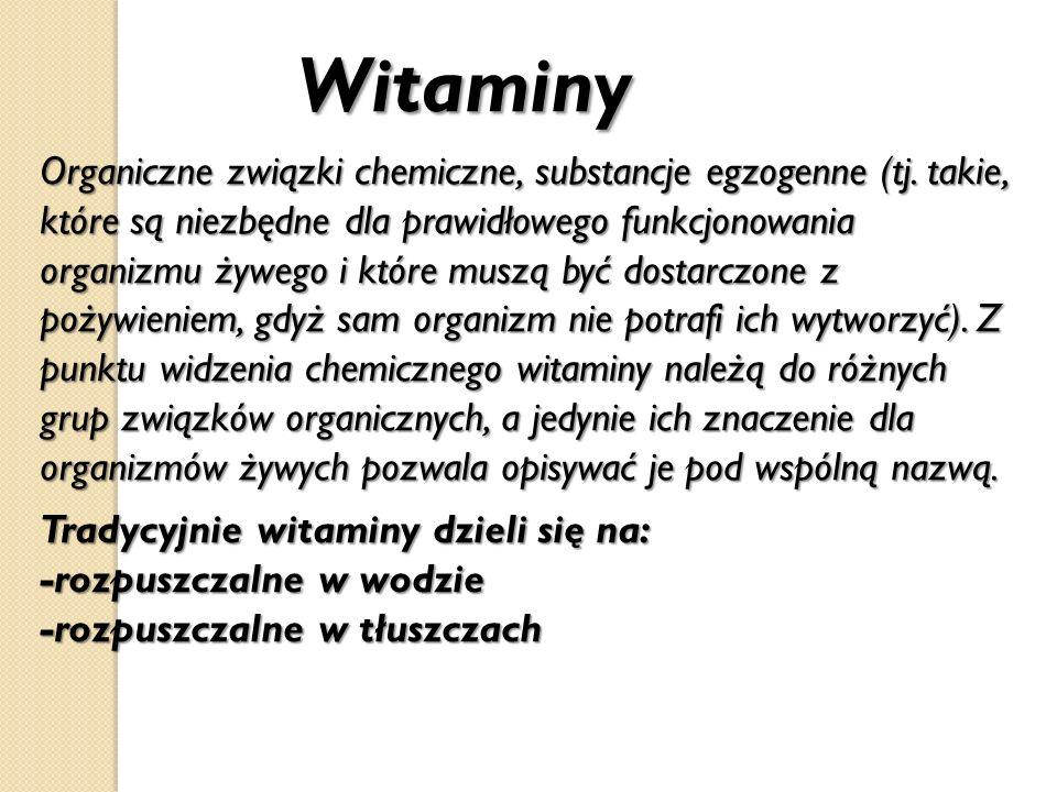 Witaminy Witaminy Organiczne związki chemiczne, substancje egzogenne (tj. takie, które są niezbędne dla prawidłowego funkcjonowania organizmu żywego i