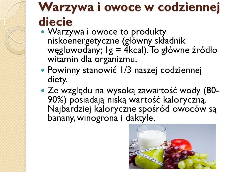 Warzywa i owoce w codziennej diecie Warzywa i owoce to produkty niskoenergetyczne (główny składnik węglowodany; 1g = 4kcal). To główne źródło witamin