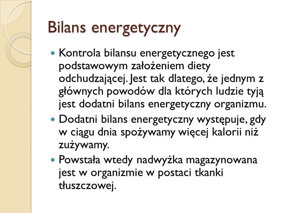 Bilans energetyczny Kontrola bilansu energetycznego jest podstawowym założeniem diety odchudzającej. Jest tak dlatego, że jednym z głównych powodów dl