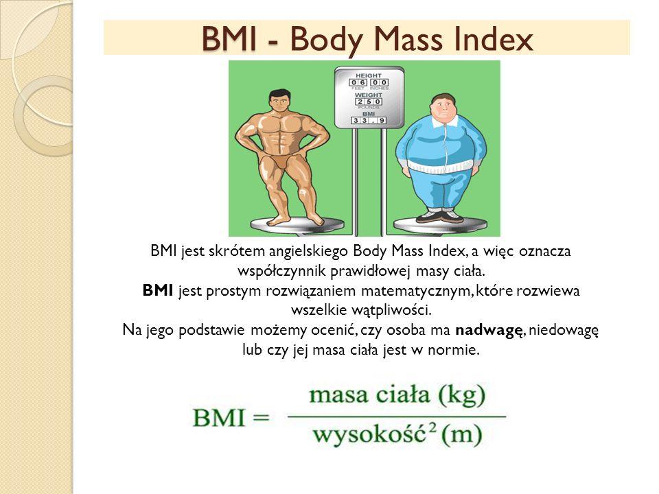 BMI - BMI - Body Mass Index BMI jest skrótem angielskiego Body Mass Index, a więc oznacza współczynnik prawidłowej masy ciała. BMI jest prostym rozwią