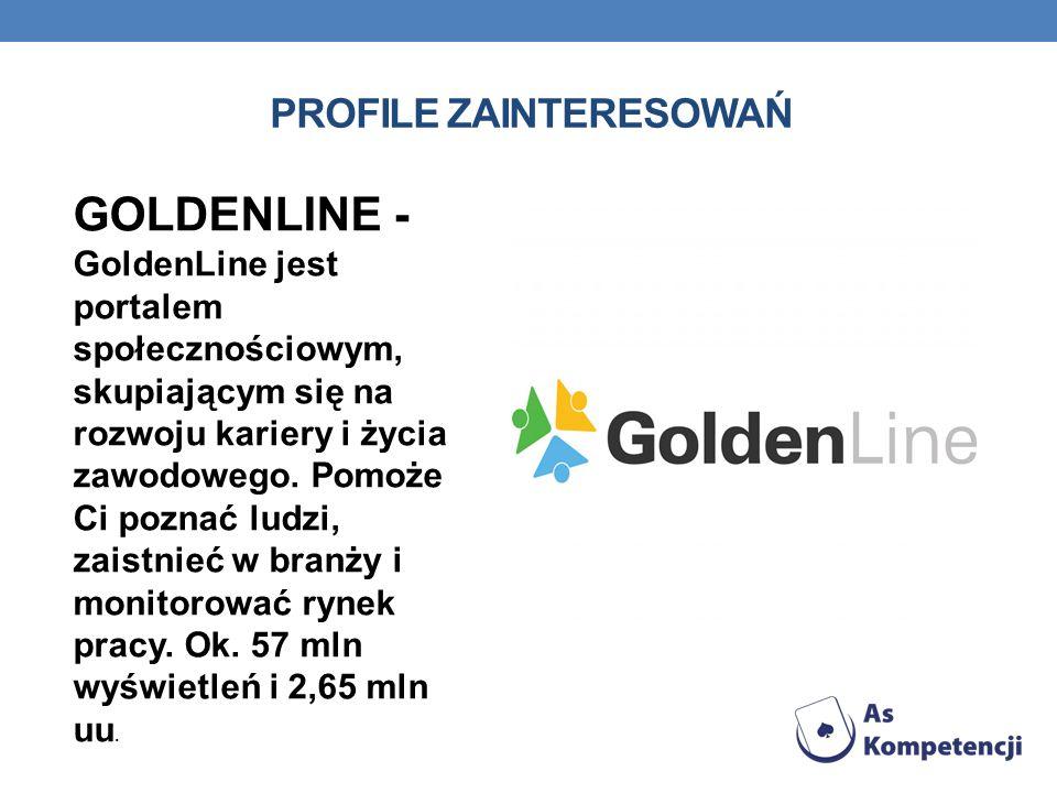 PROFILE ZAINTERESOWAŃ GOLDENLINE - GoldenLine jest portalem społecznościowym, skupiającym się na rozwoju kariery i życia zawodowego. Pomoże Ci poznać