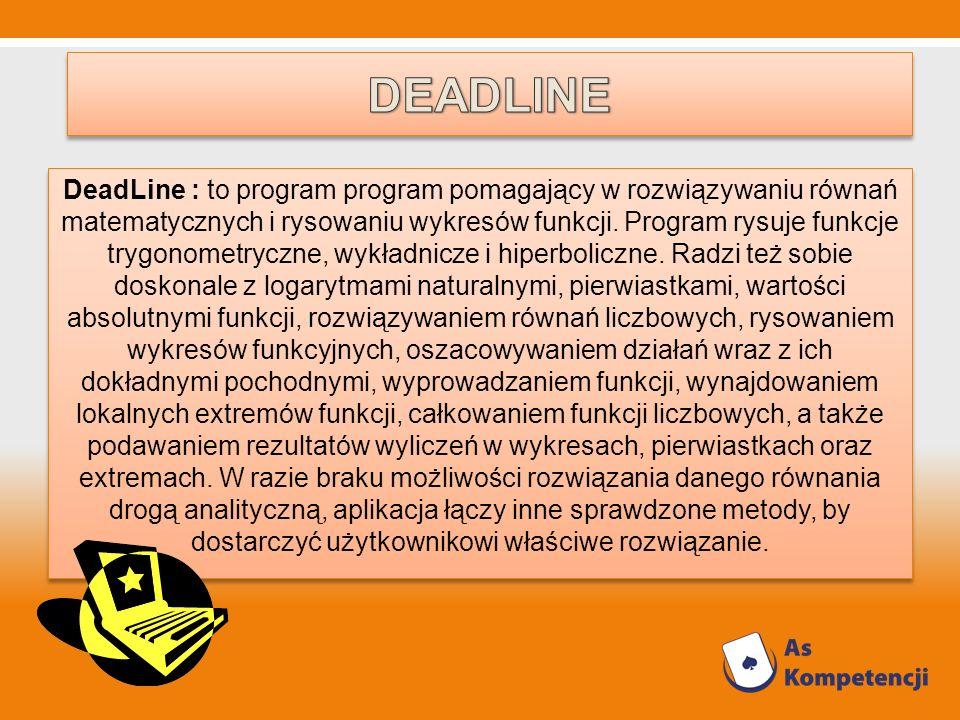DeadLine : to program program pomagający w rozwiązywaniu równań matematycznych i rysowaniu wykresów funkcji. Program rysuje funkcje trygonometryczne,