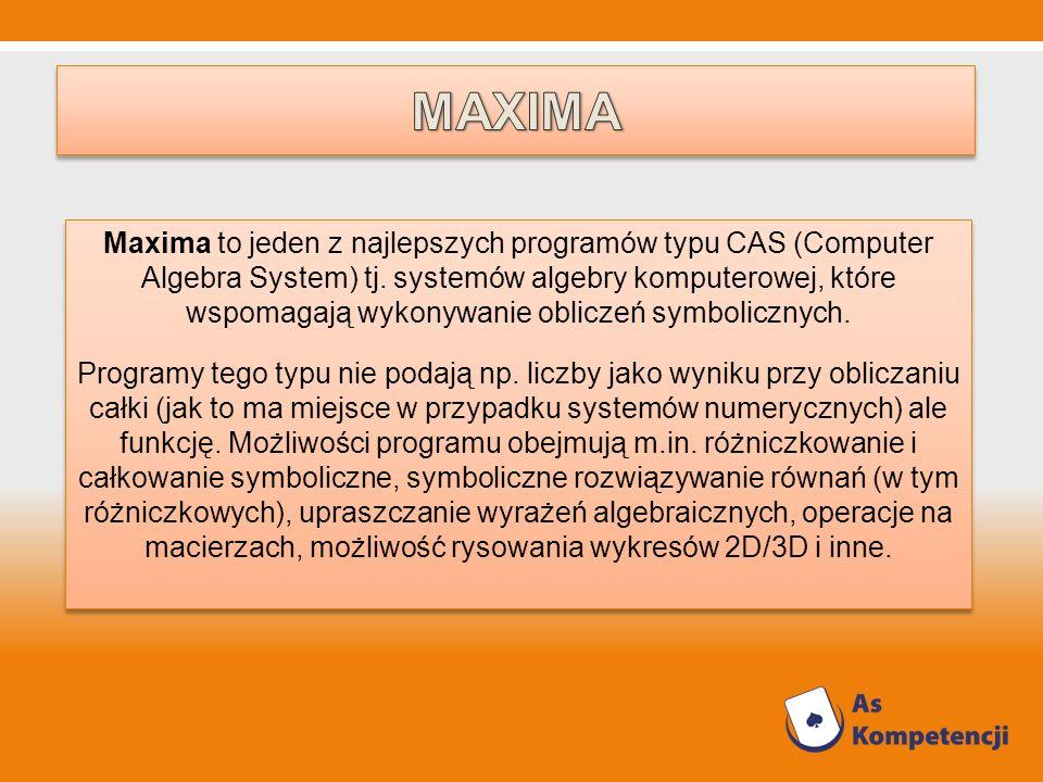 Maxima to jeden z najlepszych programów typu CAS (Computer Algebra System) tj. systemów algebry komputerowej, które wspomagają wykonywanie obliczeń sy