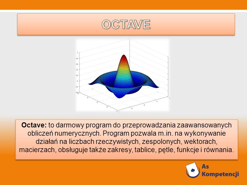 Octave: to darmowy program do przeprowadzania zaawansowanych obliczeń numerycznych. Program pozwala m.in. na wykonywanie działań na liczbach rzeczywis