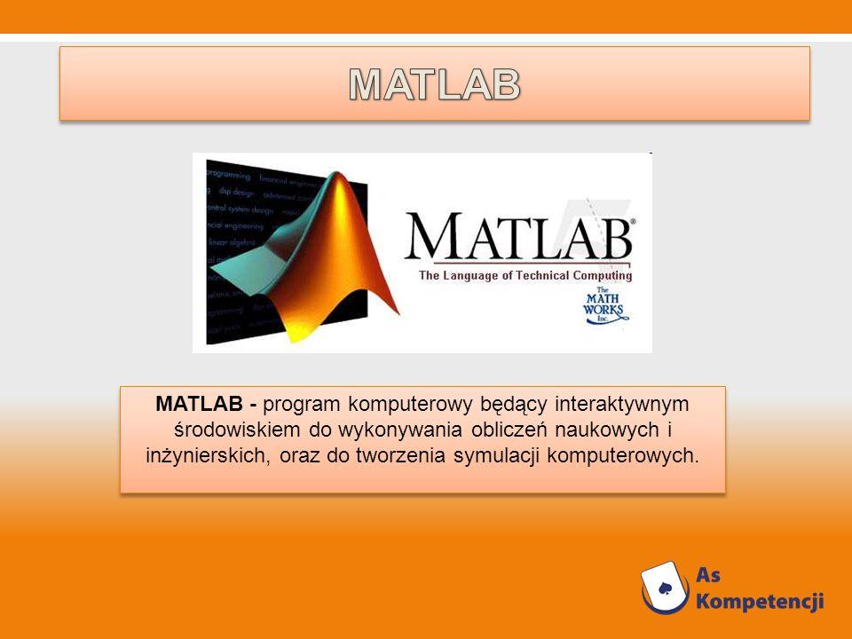MATLAB - program komputerowy będący interaktywnym środowiskiem do wykonywania obliczeń naukowych i inżynierskich, oraz do tworzenia symulacji komputer