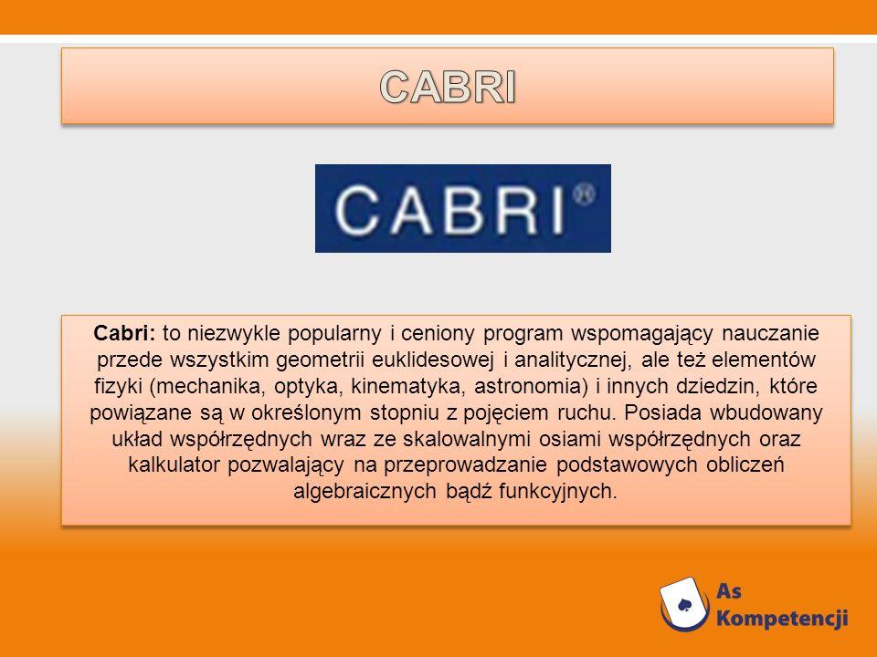 Cabri: to niezwykle popularny i ceniony program wspomagający nauczanie przede wszystkim geometrii euklidesowej i analitycznej, ale też elementów fizyk