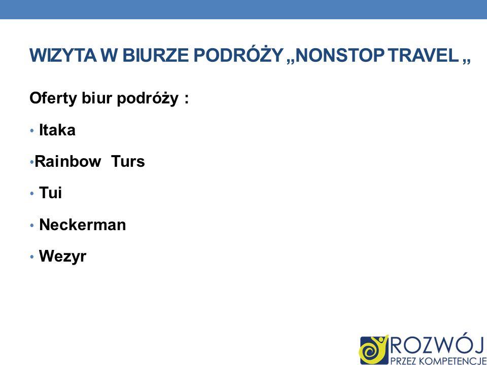 WIZYTA W BIURZE PODRÓŻY NONSTOP TRAVEL Oferty biur podróży : Itaka Rainbow Turs Tui Neckerman Wezyr