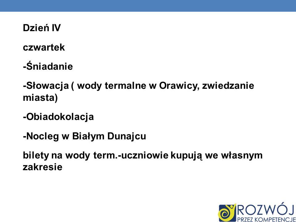Dzień IV czwartek -Śniadanie -Słowacja ( wody termalne w Orawicy, zwiedzanie miasta) -Obiadokolacja -Nocleg w Białym Dunajcu bilety na wody term.-uczn