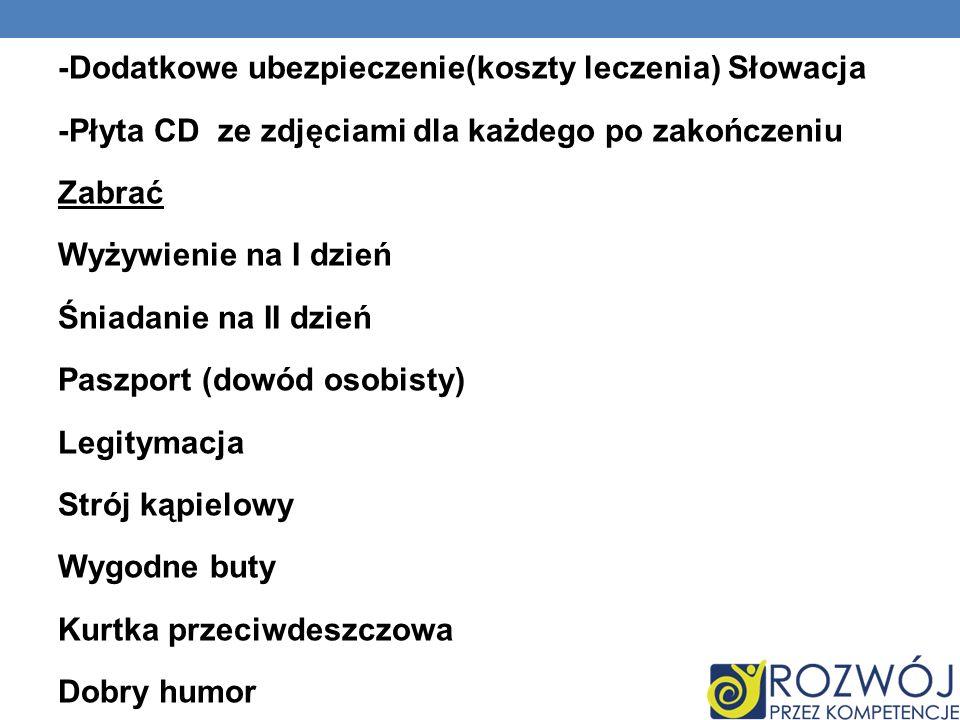 -Dodatkowe ubezpieczenie(koszty leczenia) Słowacja -Płyta CD ze zdjęciami dla każdego po zakończeniu Zabrać Wyżywienie na I dzień Śniadanie na II dzie