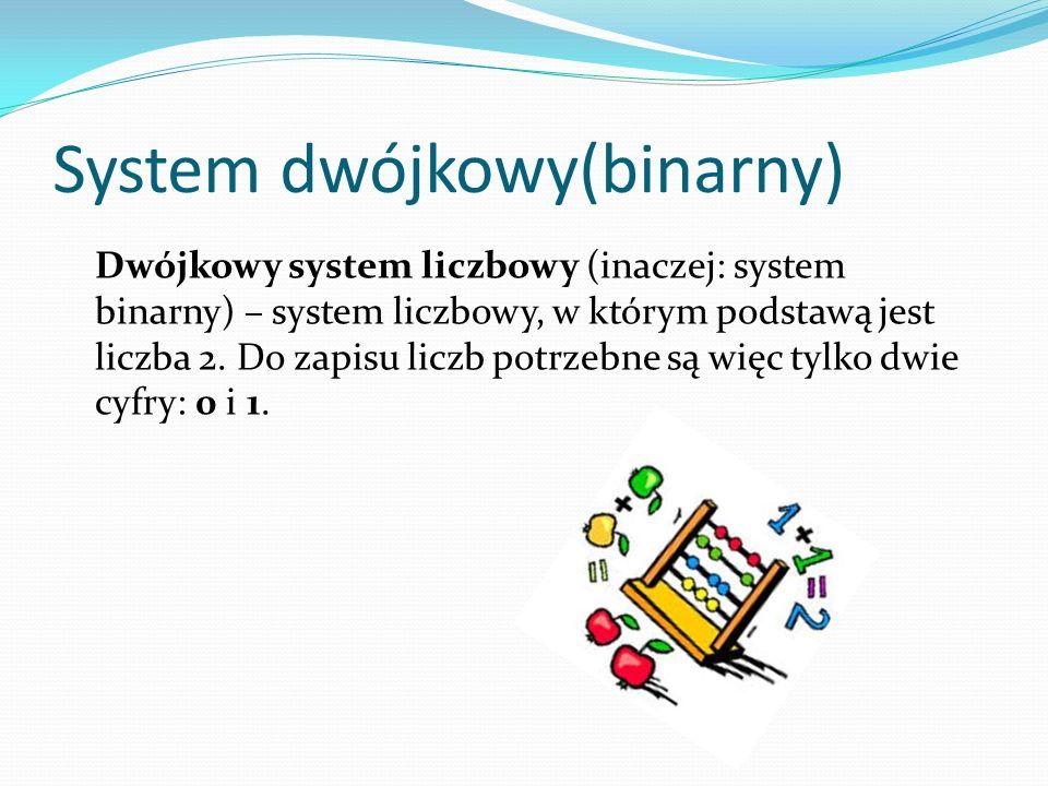 System dwójkowy(binarny) Dwójkowy system liczbowy (inaczej: system binarny) – system liczbowy, w którym podstawą jest liczba 2. Do zapisu liczb potrze