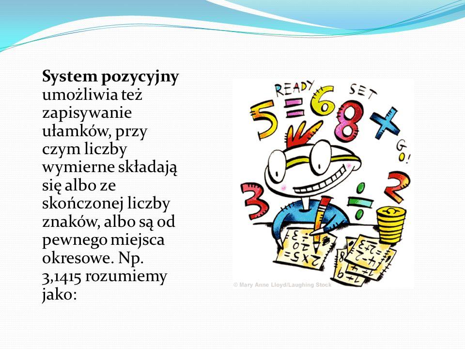 System pozycyjny umożliwia też zapisywanie ułamków, przy czym liczby wymierne składają się albo ze skończonej liczby znaków, albo są od pewnego miejsc