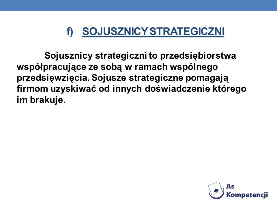 f)SOJUSZNICY STRATEGICZNI Sojusznicy strategiczni to przedsiębiorstwa współpracujące ze sobą w ramach wspólnego przedsięwzięcia.