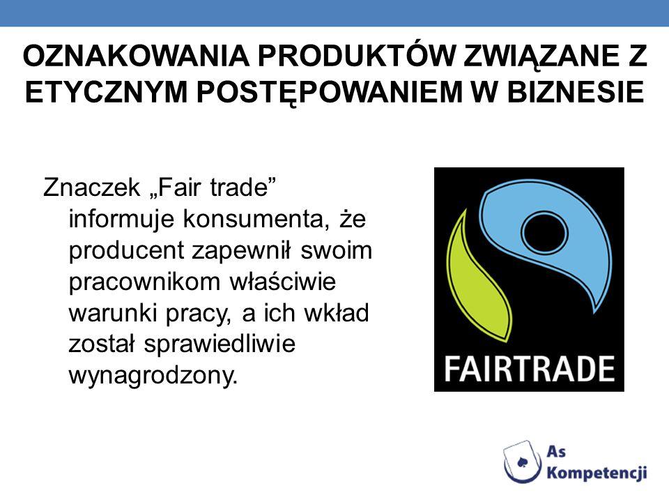 OZNAKOWANIA PRODUKTÓW ZWIĄZANE Z ETYCZNYM POSTĘPOWANIEM W BIZNESIE Znaczek Fair trade informuje konsumenta, że producent zapewnił swoim pracownikom wł