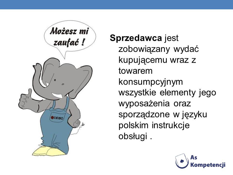 Sprzedawca jest zobowiązany wydać kupującemu wraz z towarem konsumpcyjnym wszystkie elementy jego wyposażenia oraz sporządzone w języku polskim instru