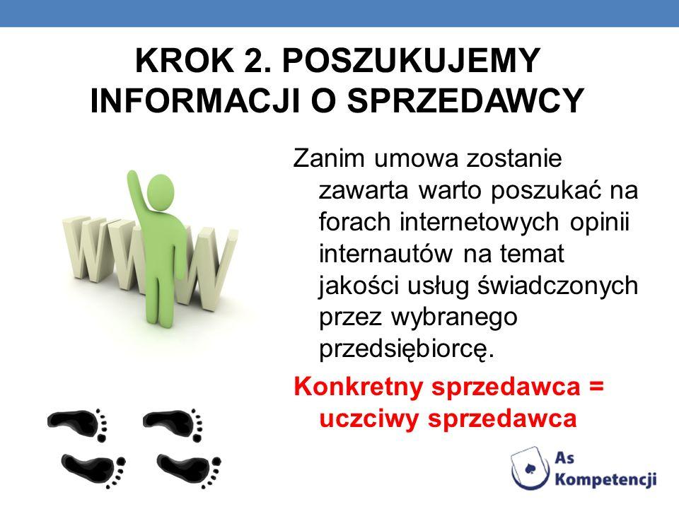 KROK 2. POSZUKUJEMY INFORMACJI O SPRZEDAWCY Zanim umowa zostanie zawarta warto poszukać na forach internetowych opinii internautów na temat jakości us