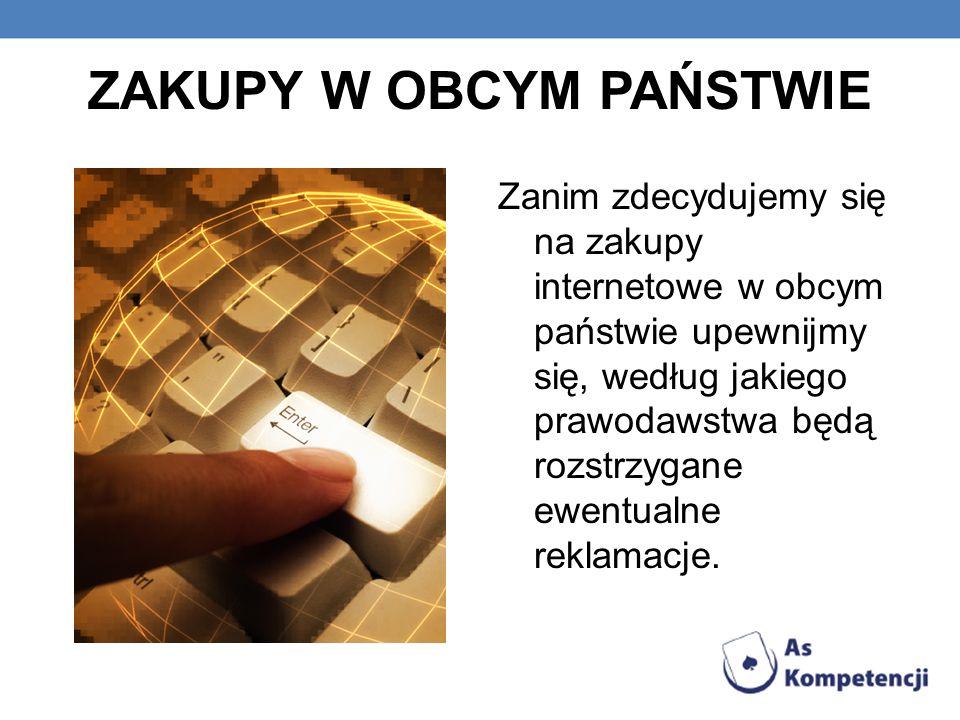 ZAKUPY W OBCYM PAŃSTWIE Zanim zdecydujemy się na zakupy internetowe w obcym państwie upewnijmy się, według jakiego prawodawstwa będą rozstrzygane ewen