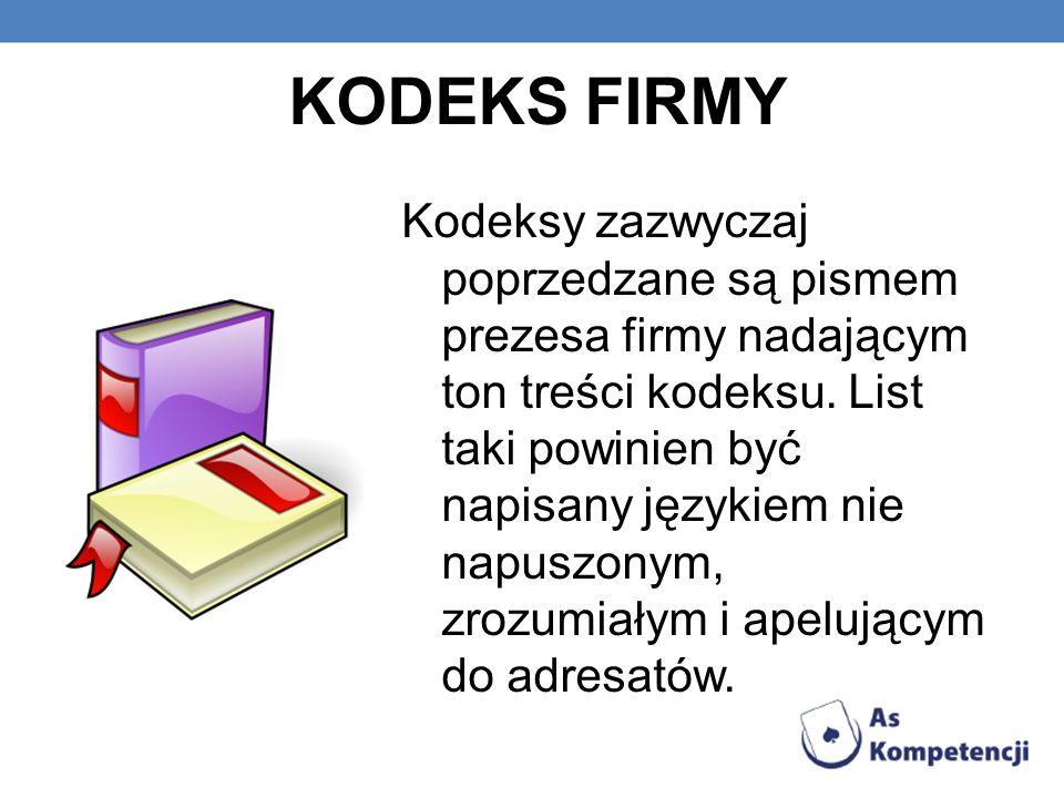 Kodeksy zazwyczaj poprzedzane są pismem prezesa firmy nadającym ton treści kodeksu. List taki powinien być napisany językiem nie napuszonym, zrozumiał