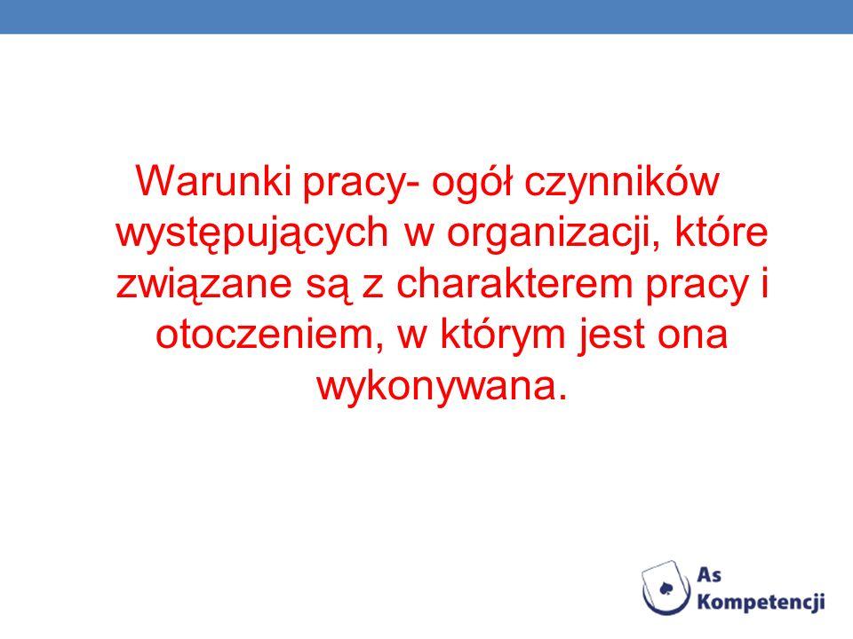 Warunki pracy- ogół czynników występujących w organizacji, które związane są z charakterem pracy i otoczeniem, w którym jest ona wykonywana.