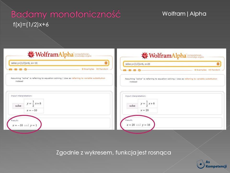 Wolfram|Alpha f(x)=(1/2)x+6 Zgodnie z wykresem, funkcja jest rosnąca