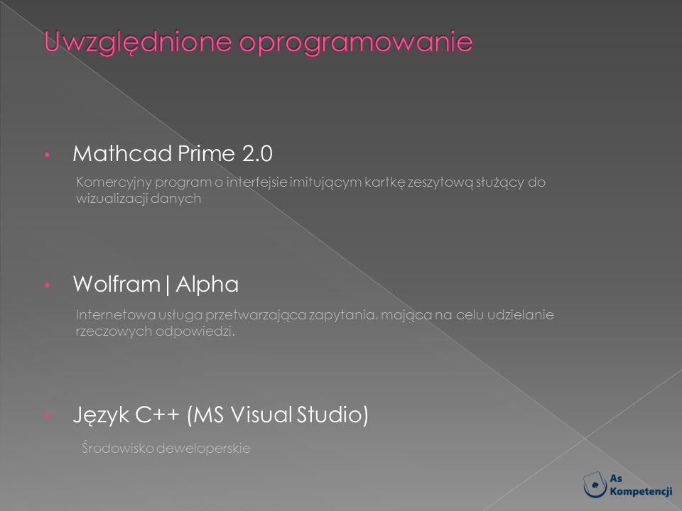 Mathcad Prime 2.0 Wolfram|Alpha Język C++ (MS Visual Studio) Internetowa usługa przetwarzająca zapytania, mająca na celu udzielanie rzeczowych odpowie