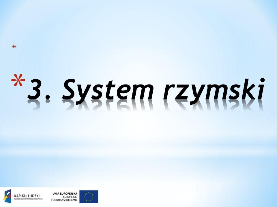 * System rzymski zapisywania liczb wykorzystuje cyfry pochodzenia etruskiego, które Rzymianie przejęli i zmodyfikowali ok.