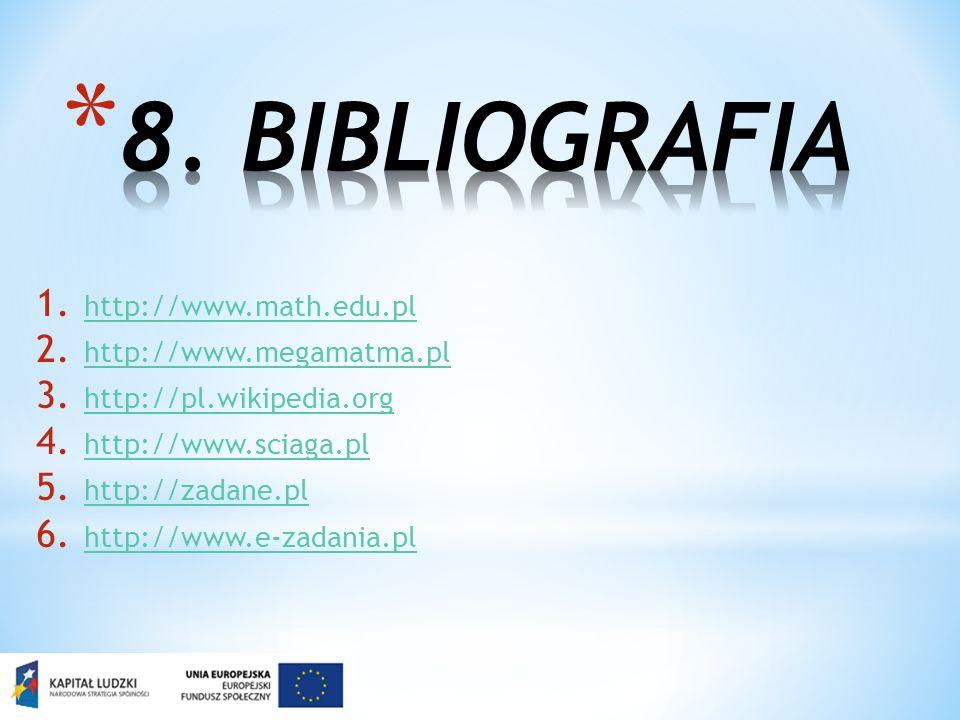 1. http://www.math.edu.pl http://www.math.edu.pl 2. http://www.megamatma.pl http://www.megamatma.pl 3. http://pl.wikipedia.org http://pl.wikipedia.org