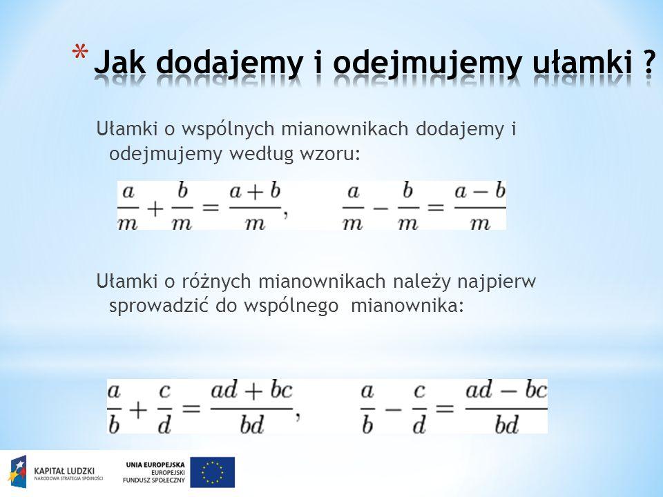 Ułamki o wspólnych mianownikach dodajemy i odejmujemy według wzoru: Ułamki o różnych mianownikach należy najpierw sprowadzić do wspólnego mianownika: