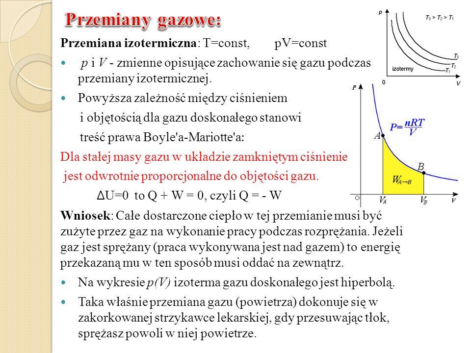 Przemiana izotermiczna: T=const, pV=const p i V - zmienne opisujące zachowanie się gazu podczas przemiany izotermicznej. Powyższa zależność między ciś