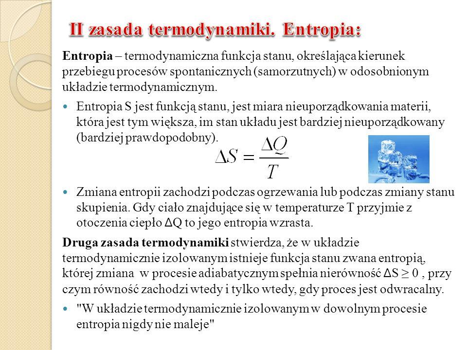 Entropia – termodynamiczna funkcja stanu, określająca kierunek przebiegu procesów spontanicznych (samorzutnych) w odosobnionym układzie termodynamiczn