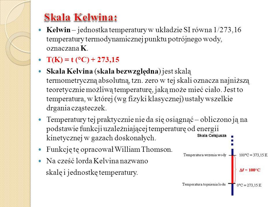 Kelwin – jednostka temperatury w układzie SI równa 1/273,16 temperatury termodynamicznej punktu potrójnego wody, oznaczana K. T(K) = t (°C) + 273,15 S
