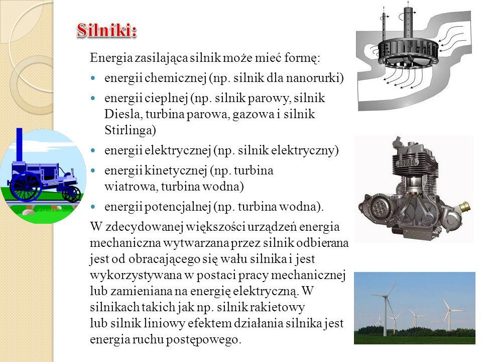 Energia zasilająca silnik może mieć formę: energii chemicznej (np. silnik dla nanorurki) energii cieplnej (np. silnik parowy, silnik Diesla, turbina p