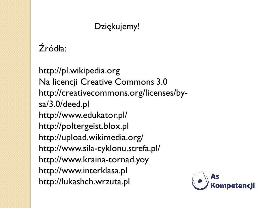 Dziękujemy! Źródła: http://pl.wikipedia.org Na licencji Creative Commons 3.0 http://creativecommons.org/licenses/by- sa/3.0/deed.pl http://www.edukato