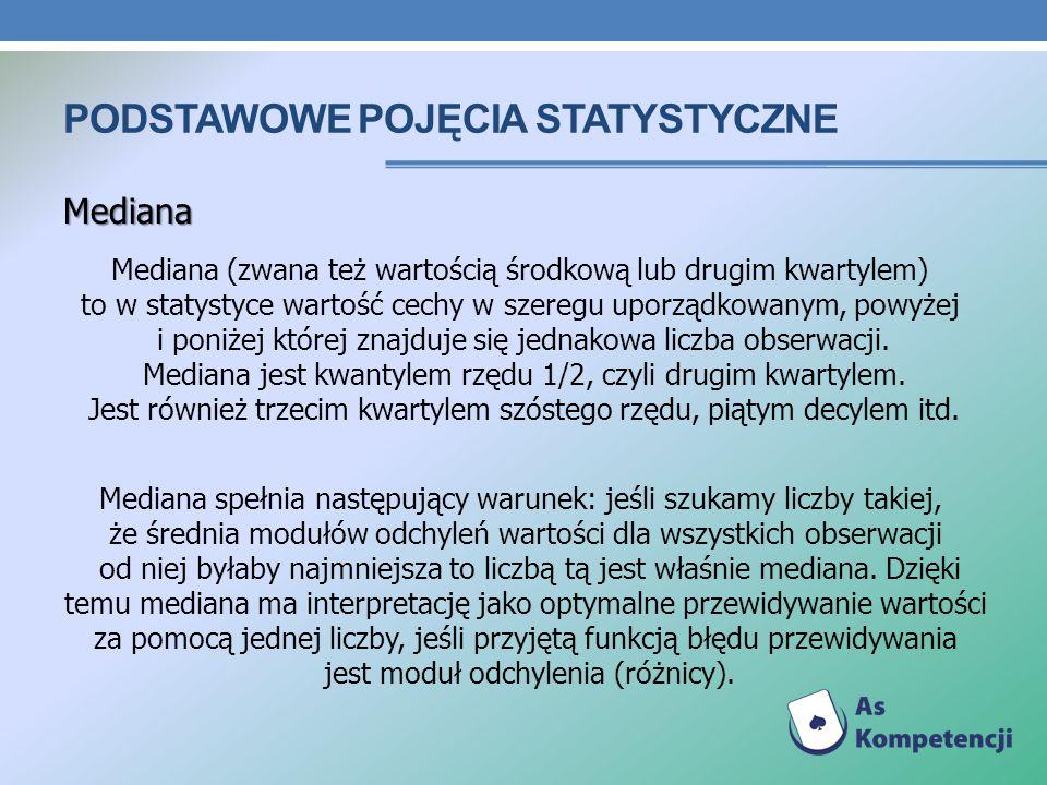 PODSTAWOWE POJĘCIA STATYSTYCZNE Mediana Mediana (zwana też wartością środkową lub drugim kwartylem) to w statystyce wartość cechy w szeregu uporządkow