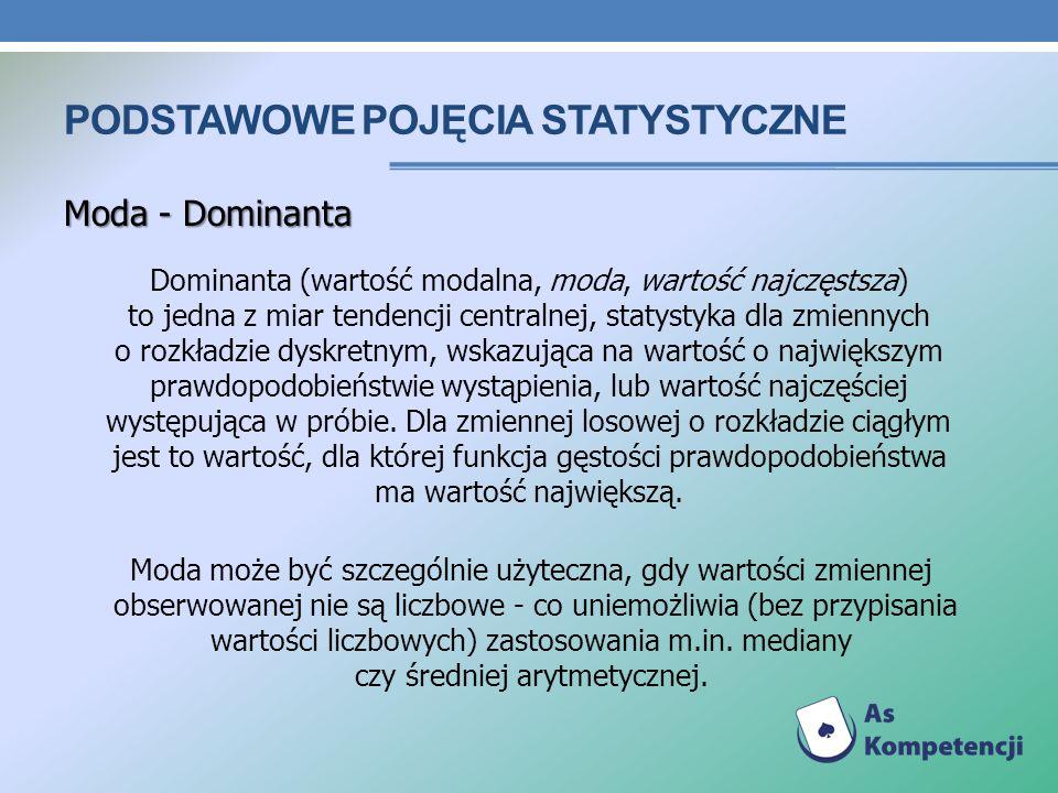 PODSTAWOWE POJĘCIA STATYSTYCZNE Mediana Mediana (zwana też wartością środkową lub drugim kwartylem) to w statystyce wartość cechy w szeregu uporządkowanym, powyżej i poniżej której znajduje się jednakowa liczba obserwacji.