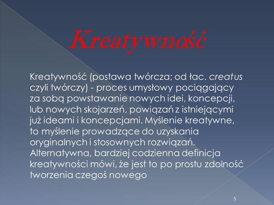 Kreatywno ść Kreatywność (postawa twórcza; od łac. creatus czyli twórczy) - proces umysłowy pociągający za sobą powstawanie nowych idei, koncepcji, lu