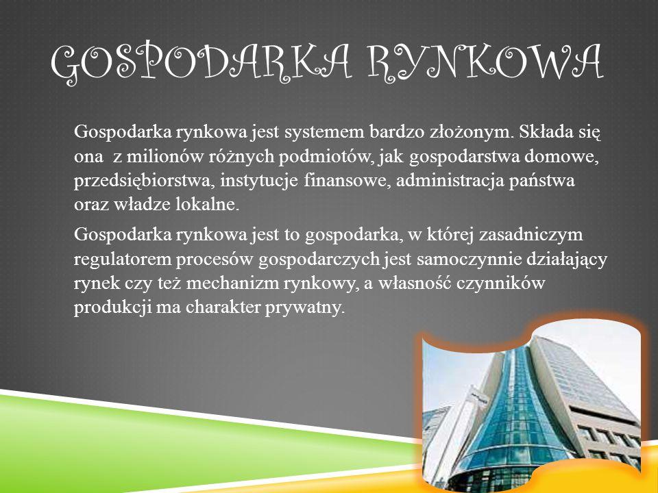 GOSPODARKA RYNKOWA Gospodarka rynkowa jest systemem bardzo złożonym.