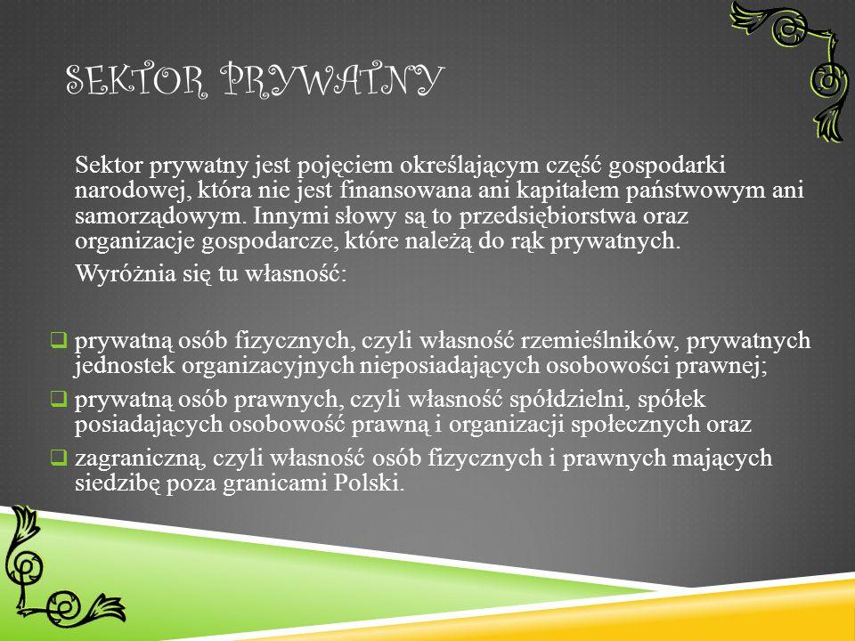 SEKTOR PRYWATNY Sektor prywatny jest pojęciem określającym część gospodarki narodowej, która nie jest finansowana ani kapitałem państwowym ani samorządowym.