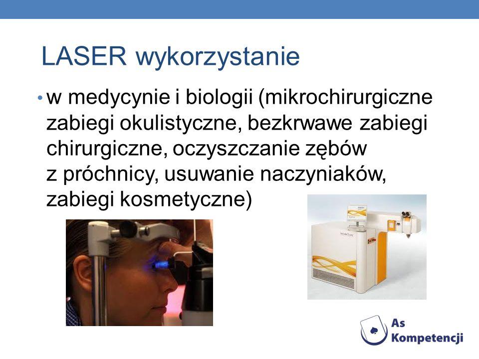 w medycynie i biologii (mikrochirurgiczne zabiegi okulistyczne, bezkrwawe zabiegi chirurgiczne, oczyszczanie zębów z próchnicy, usuwanie naczyniaków,