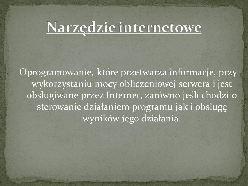 Oprogramowanie, które przetwarza informacje, przy wykorzystaniu mocy obliczeniowej serwera i jest obsługiwane przez Internet, zarówno jeśli chodzi o s