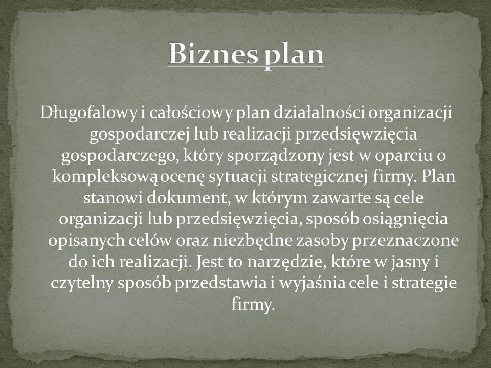 Długofalowy i całościowy plan działalności organizacji gospodarczej lub realizacji przedsięwzięcia gospodarczego, który sporządzony jest w oparciu o k