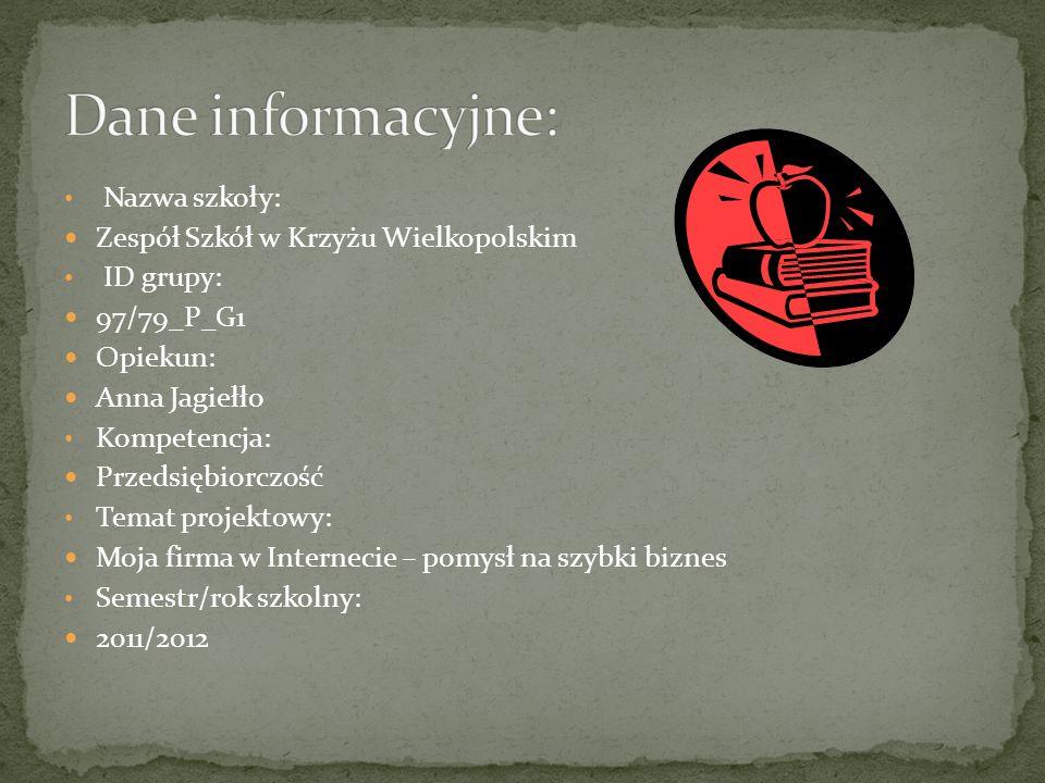 Nazwa szkoły: Zespół Szkół w Krzyżu Wielkopolskim ID grupy: 97/79_P_G1 Opiekun: Anna Jagiełło Kompetencja: Przedsiębiorczość Temat projektowy: Moja fi