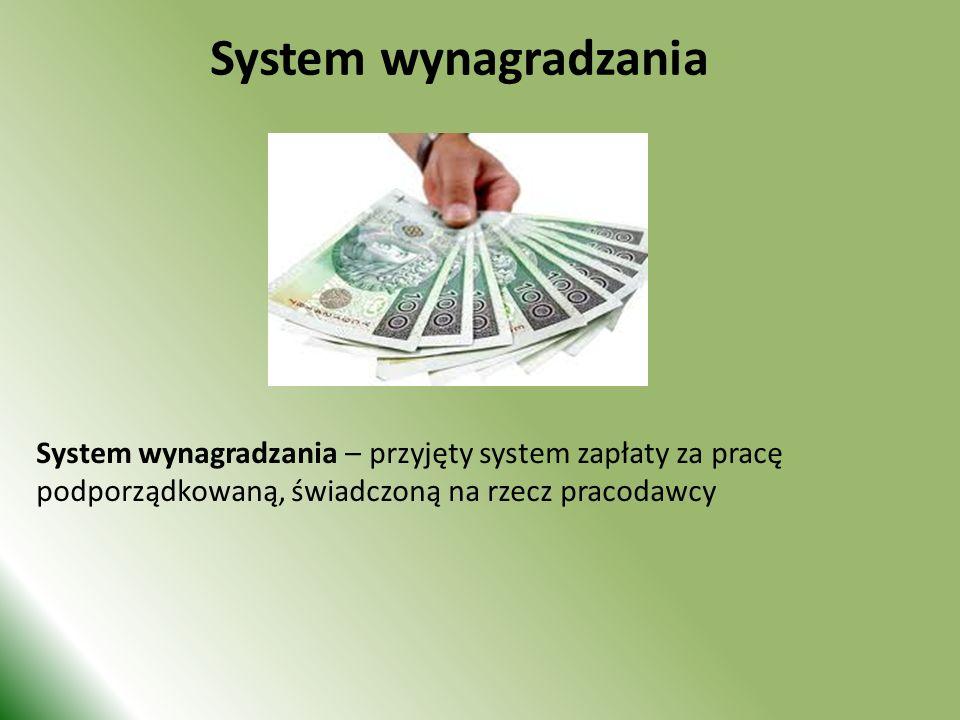 System wynagradzania – przyjęty system zapłaty za pracę podporządkowaną, świadczoną na rzecz pracodawcy System wynagradzania