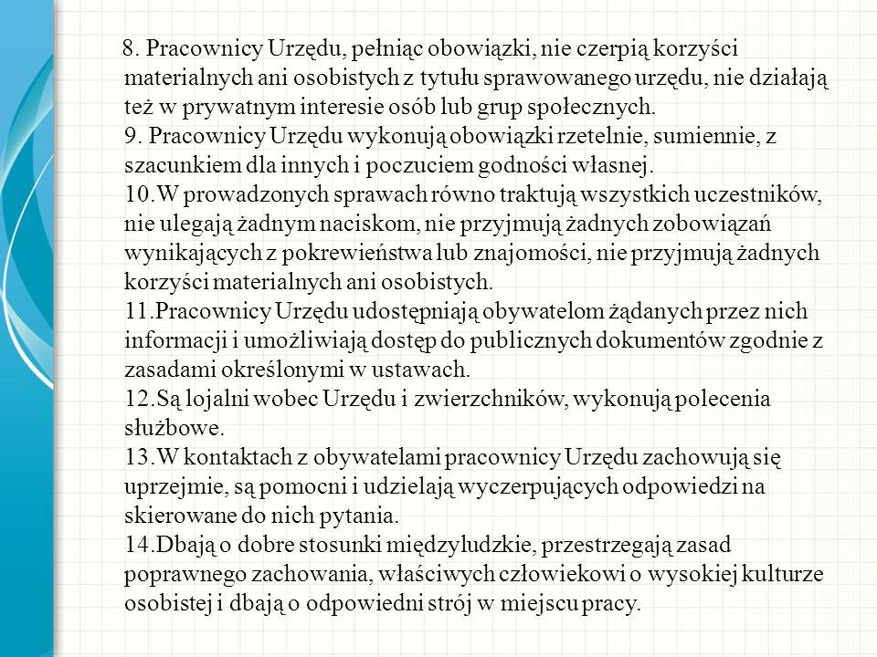 8. Pracownicy Urzędu, pełniąc obowiązki, nie czerpią korzyści materialnych ani osobistych z tytułu sprawowanego urzędu, nie działają też w prywatnym i
