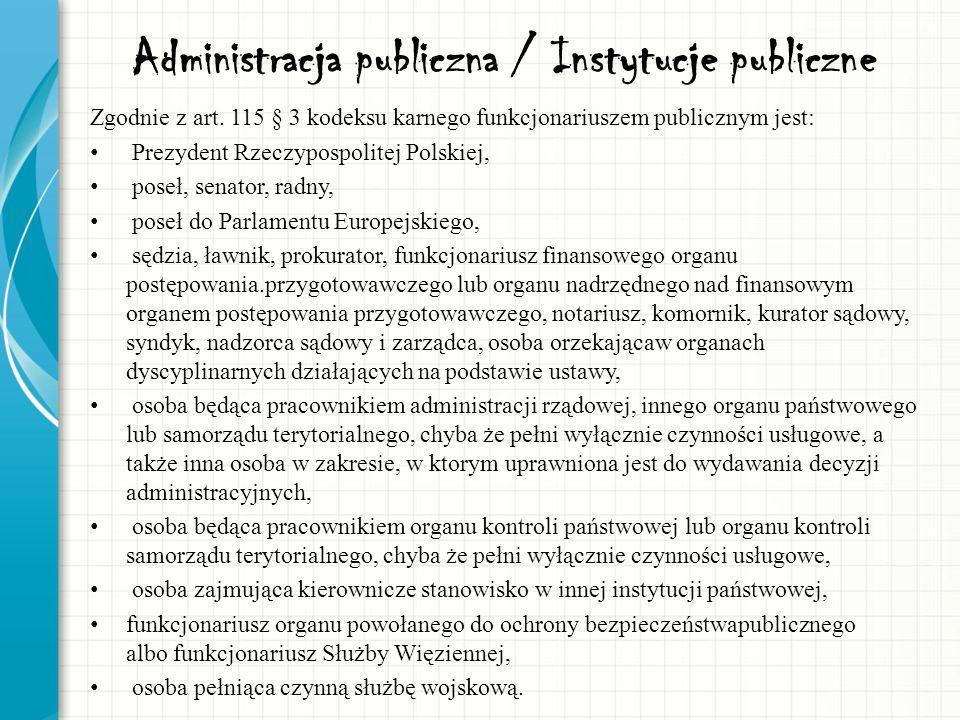 Administracja publiczna / Instytucje publiczne Zgodnie z art. 115 § 3 kodeksu karnego funkcjonariuszem publicznym jest: Prezydent Rzeczypospolitej Pol