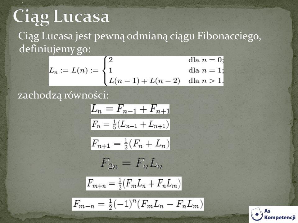 Ciąg Lucasa jest pewną odmianą ciągu Fibonacciego, definiujemy go: zachodzą równości:.