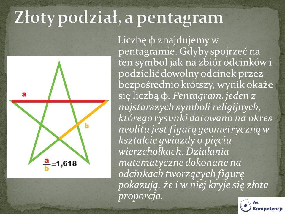 Liczbę φ znajdujemy w pentagramie. Gdyby spojrzeć na ten symbol jak na zbiór odcinków i podzielić dowolny odcinek przez bezpośrednio krótszy, wynik ok