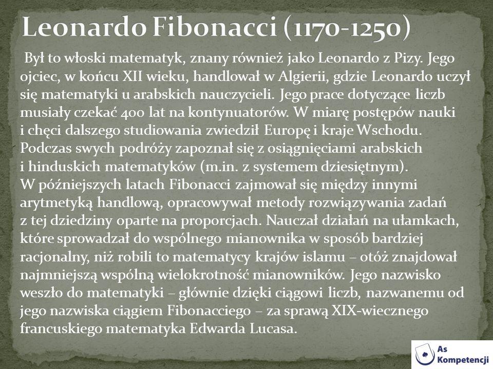 Był to włoski matematyk, znany również jako Leonardo z Pizy. Jego ojciec, w końcu XII wieku, handlował w Algierii, gdzie Leonardo uczył się matematyki